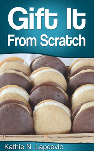 Gift it From Scratch, by Kathie Lapcevic